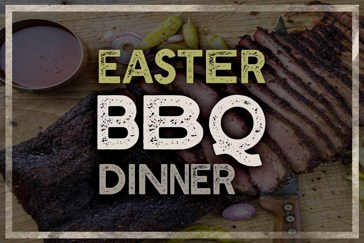 Easter BBQ Dinner